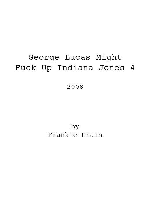 How George Lucas Might F*ck Up Indiana Jones 4 Script